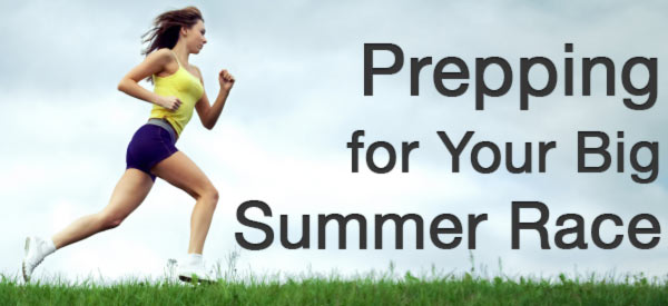 Prepping for Your Big Summer Race